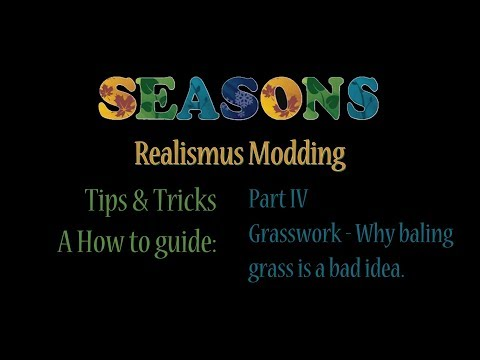 FS17 - Seasons Mod - Tips and Tricks - Part 4   Grasswork Why bailing grass is a bad idea