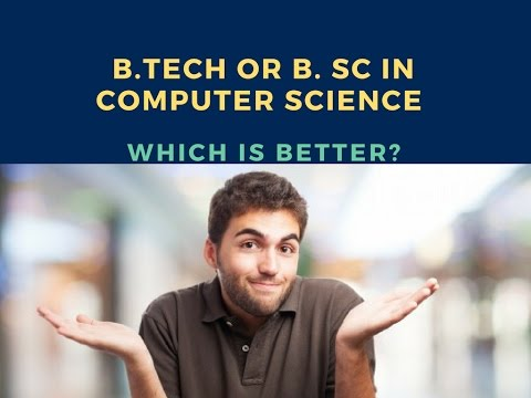 B.Tech or B. Sc in Computer Science Which is better ?