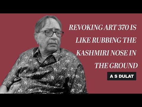 Revoking Art 370 is like rubbing the Kashmiri nose in the ground: Ex-R&AW Chief A.S. Dulat