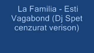 La Familia   Esti Vagabond Dj Spet cenzurat version