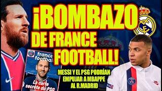 BOMBAZO DE FRANCE FOOTBALL MESSI Y EL PSG PODRÍAN EMPUJAR A MBAPPE AL R MADRID