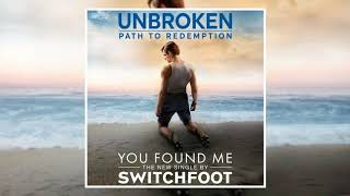 SWITCHFOOT - You Found Me - Unbroken: Path To Redemption