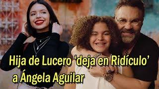 Hija de Lucero 'deja en Ridículo' a Ángela Aguilar