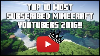 Top 10 Most Subscribed Minecraft YouTubers 2016