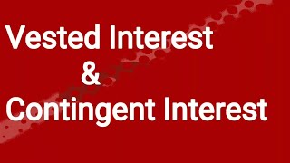 VESTED INTEREST AND CONTINGENT INTEREST