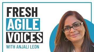 Fresh Agile Voices Episode 1 - Anjali Leon