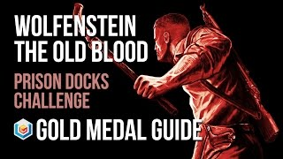 Wolfenstein The Old Blood Prison Docks Challenge Gold Medal Guide (Combat Master)