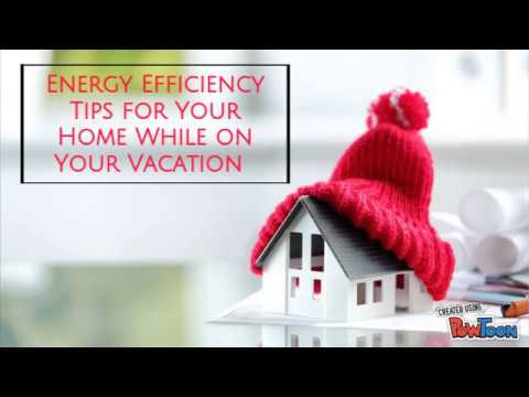 Energy Efficiency Tips for Your Home While on Your Vacation