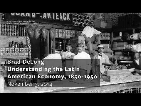 Brad DeLong: Understanding the Latin American Economy, 1850-1950
