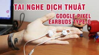 Tai nghe dịch thuật siêu đỉnh Google Pixel Earbuds Type-C