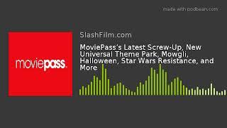 MoviePass's Latest Screw-Up, New Universal Theme Park, Mowgli, Halloween, Star Wars Resistance, an