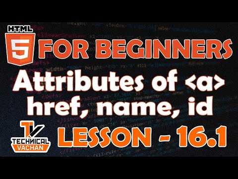 HTML For Beginners | Attributes Of Anchor Tag | Href | Name | Id | Anchor Tag | TechnicalVACHAN
