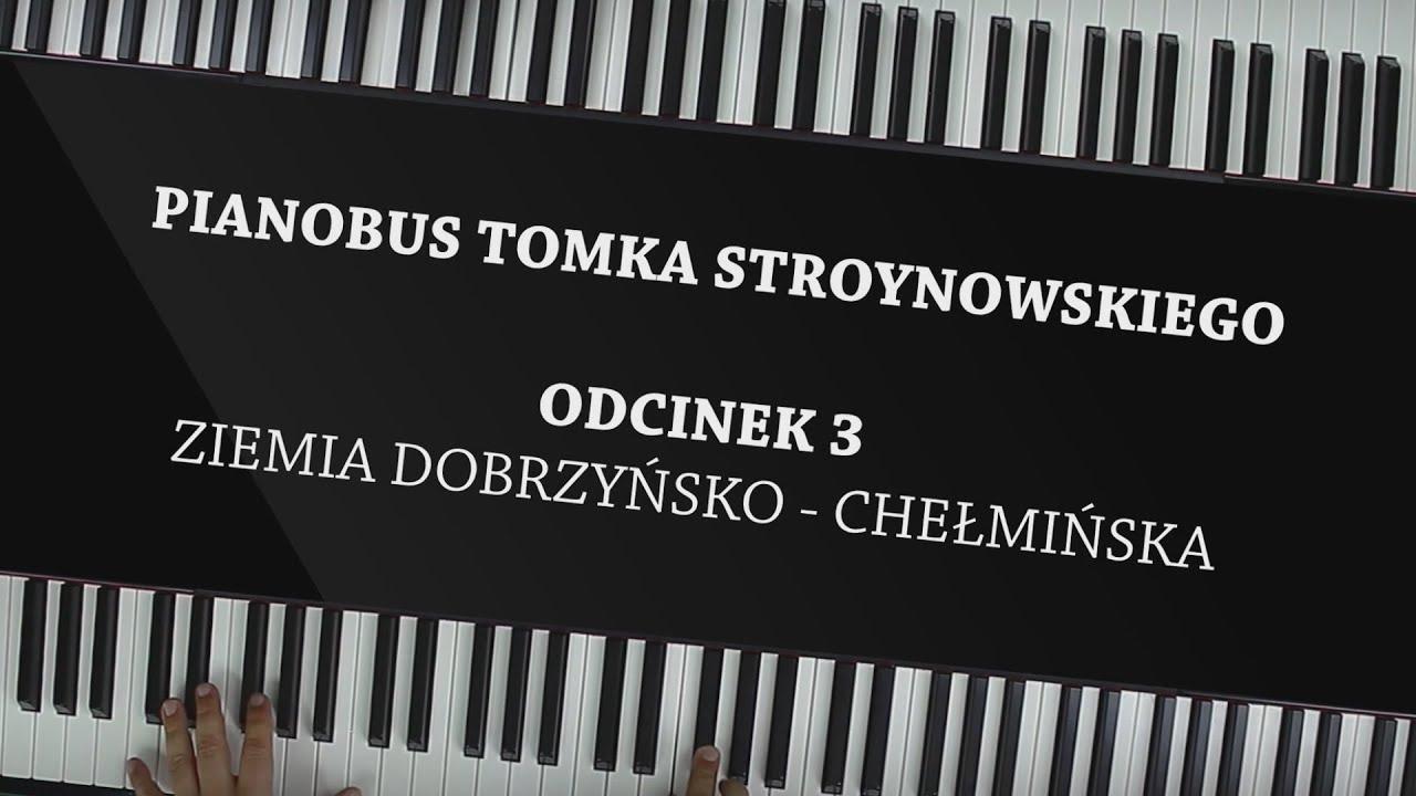 """""""Pianobus Tomka Stroynowskiego"""", odc. 3 Ziemia Dobrzyńsko-Chełmińska"""