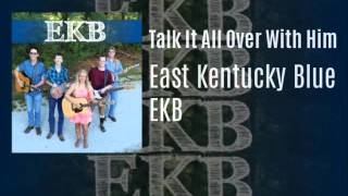 (12) Talk It All Over With Him : East Kentucky Blue (EKB)