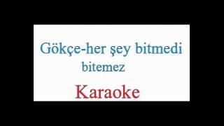 Gökçe Her şey bitmedi - Karaoke (abone olana geri abone olurum)