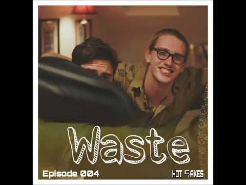 Waste- Episode 004