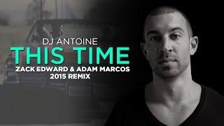 DJ Antoine - This Time (Zack Edward & Adam Marcos 2015 Remix)