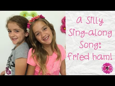 A SILLY SING-ALONG SONG: FRIED HAM!