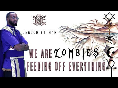 The Israelites: DEACON EYTHAN  - WE ARE ZOMBIES, FEEDING OFF EVERYTHING - PART 2