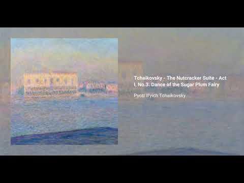Tchaikovsky - The Nutcracker Suite - Act I, No.3. Dance of the Sugar Plum Fairy