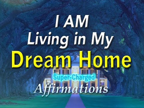 Dream Home - I AM Living in my DREAM HOUSE - Super-Charged Affirmations
