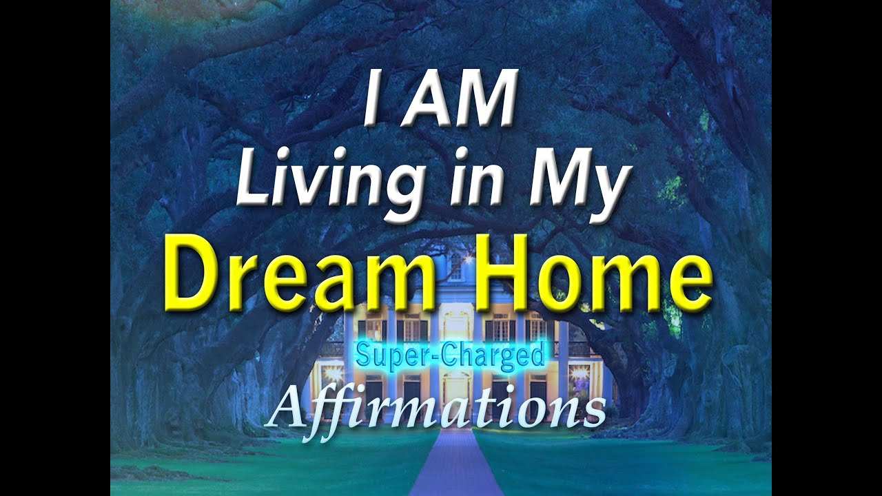 dream home i am living in my dream house super charged affirmations youtube. Black Bedroom Furniture Sets. Home Design Ideas