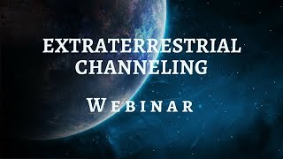 Extraterrestrial Channeling - Members Webinar October 18th 8pm EST