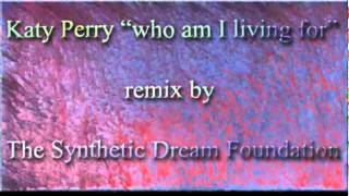katy perry- who am I living for (dubstep : the synthetic dream foundation)
