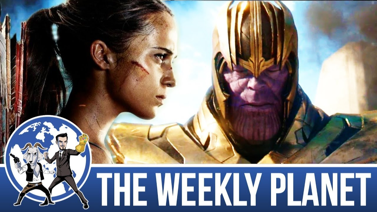 Avengers: Infinity War Trailer & Tomb Raider 2018 – The Weekly Planet Podcast