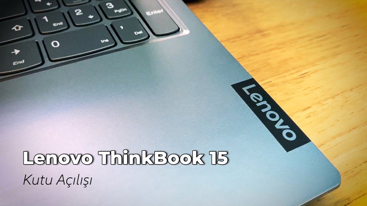 Lenovo ThinkBook 15 Kutu Açılımı ve Ön İnceleme