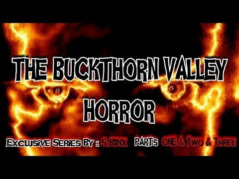 The Buckthorn Valley Horror | Parts 1,2,3 | Exclusive Series By: S.Binx |