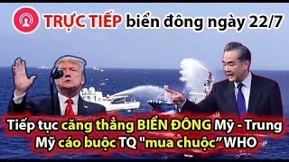 """🔴 TIN MỚI 22/7: Tiếp tục căng thẳng BIỂN ĐÔNG Mỹ - Trung, Mỹ cáo buộc TQ """"mua chuộc"""" WHO"""