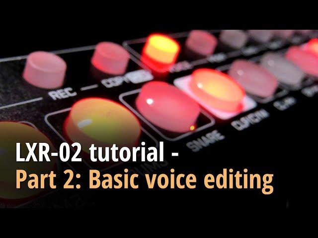 LXR-02 tutorial - Part 2: Basic voice editing