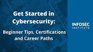 Get Started in Cybersecurity: Beginner Tips, Certifications and Career Paths