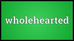 Wholehearted Meaning