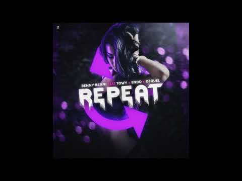Benny Benni Ft. Towy, Endo y Osquel - Repeat
