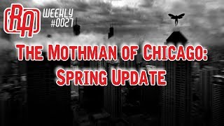 The Mothman of Chicago: Spring Update | RA Weekly #27