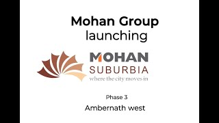 Launching Mohan Suburbia Phase 3 at Ambernath | Mohan Group