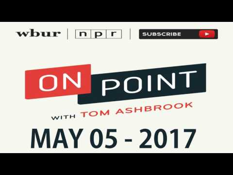 On Point With Tom Ashbrook Podcast - 05/05/2017 - 2