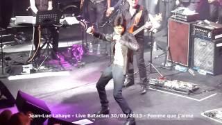 Jean-Luc Lahaye - Live au Bataclan - Femme que j'aime - 30 / 03 / 2013