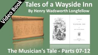 07 - Tales of a Wayside Inn - The Musician's Tale - Parts 07-12