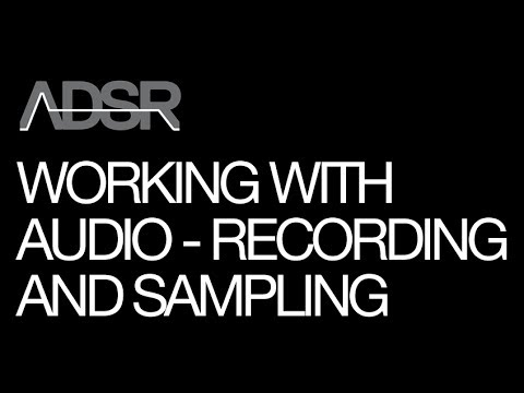 Recordings and working with audio - recording it, sampling it and manipulating it