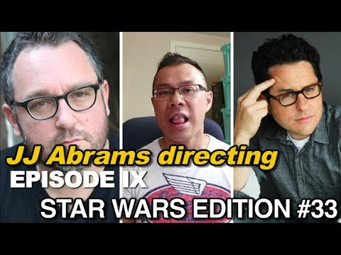 JJ Abrams replaces Colin Trevorrow on directing Episode IX - [STAR WARS EDITION #33]