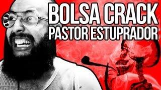 BOLSA CRACK & O PASTOR ESTUPRADOR