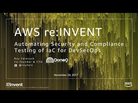AWS re:Invent 2017: Automating Security and Compliance Testing of Infrastructure-as- (SID317)