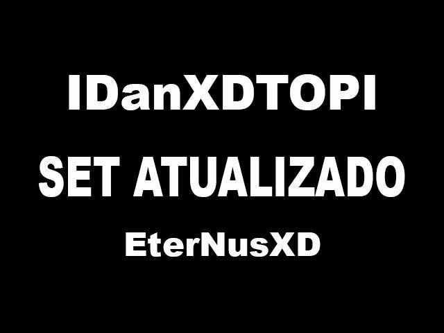 IDanXDTOPI MA Set Atualizado