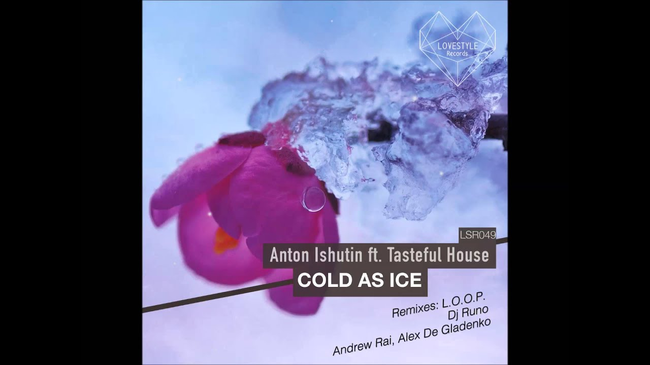 Anton Ishutin ft Tasteful House - Cold As Ice