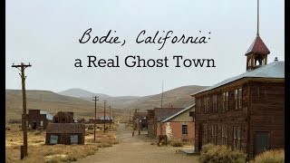 Bodie, California: a Real Ghost Town
