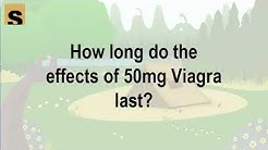 How long do the effects of 50mg Viagra last