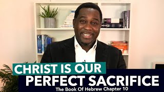 Christ Is Our Perfect Sacrifice (Hebrews 10) by Pastor King James